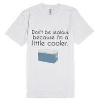 don't be jealous because i'm a little cooler-Unisex White T-Shirt