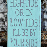 In High Tide Or Low Tide I'll Be By Your Side Beach Decor Weddings Home Gift