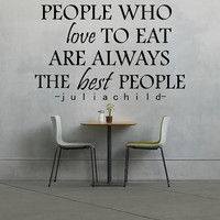 Julia Child Decal - People Who Love To Eat Are Always The Best People - Wall Decal - Wall Art - Julia Child Quote - Wall Decor - Quote Decal
