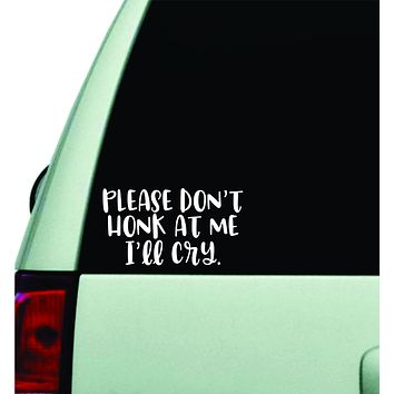 Please Don't Honk At Me I'll Cry V2 Wall Decal Car Truck Window Windshield JDM Sticker Vinyl Lettering Quote Boy Girl Funny Sadboyz Racing Mom Dad Family Trendy