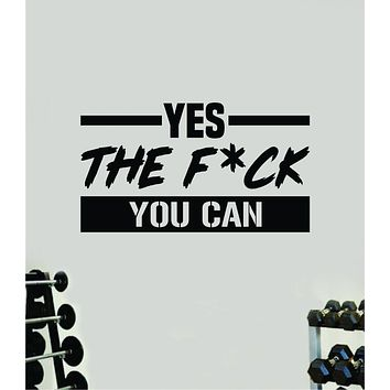 Yes the Fck You Can Quote Wall Decal Sticker Vinyl Art Decor Bedroom Room Girls Inspirational Motivational Gym Fitness Health Exercise Lift Beast