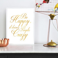 "Real Gold Foil Print ""Be Happy, It Drives People Crazy"", Gold Foil, Typography, Wall Art, Gold Foil Decor, Gold Wall Art, Modern Typography."