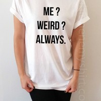 Me? Weird? Always - Unisex T-shirt for Women - shpfy