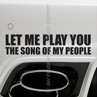 Let me Play You The Song Of My People Funny Bumper Sticker Vinyl Decal Joke Car Truck SUV JDM Honda Acura Dope Euro ill Turbo Jeep 4x4 Truck