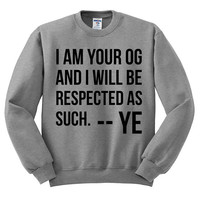 Kanye Twitter Crewneck Sweater - I Am Your OG And I Will Be Respected As Such - Funny Yeezy Shirt; Yeezus Shirt; Twitter Fingers