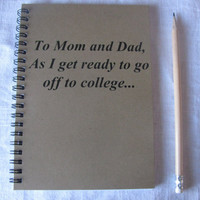 To Mom and Dad, as I get ready to go off to college...- 5 x 7 journal