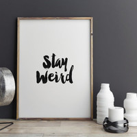 "PRINTABLE art""stay weird""funny poster,gift idea,motivational quote,home decor,wall decor,watercolor brush,instant,black and white,wall decor"