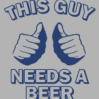 Funny This guy needs a beer t-shirt college humor hip cool shirt