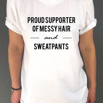 Proud supporter of messy hair and sweatpants T-shirt Unisex  Tumblr Slogan Womens cute top Tumblr Instagram saying funny slogan humor quote