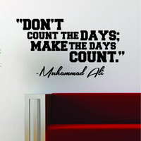 Muhammad Ali Make the Days Count Quote Decal Sticker Wall Vinyl Art Decor Home Boxer Box Boxing Inspirational Fighter