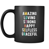 Mother's day Amazing Loving Strong Happy Selfless Graceful Mother 11oz Black Mug