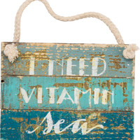 I Need Vitamin Sea  - Weathered Beach Décor Hanging  Sign  8-in