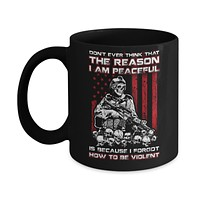 Don't Ever Think That The Reason I'm Peaceful Veteran Mug