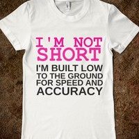 I'M NOT SHORT I'M BUILT FOR SPEED AND ACCURACY - glamfoxx.com - Skreened T-shirts, Organic Shirts, Hoodies, Kids Tees, Baby One-Pieces and Tote Bags