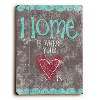 Home Is Where Your Heart Is by Artist Misty Diller Wood Sign