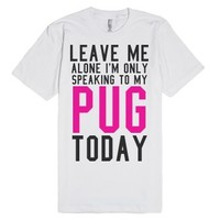 Leave Me Alone I'm Olny Speaking To My Pug Today Tee (Pink