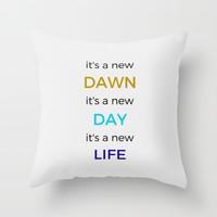 NEW DAWN NEW DAY NEW LIFE Throw Pillow by Love from Sophie