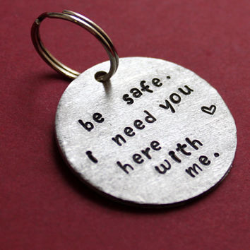 Be Safe Keychain, I need you here with me, Police Officer Gift, Military, Law Enforcement, Firefighter, Deployment Keepsake Key Ring, HEROES