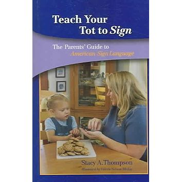 Teach Your Tot To Sign: The Parent's Guide To American Sign Language: Teach Your Tot To Sign