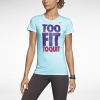 "The Nike ""Too Fit To Quit"" Women's T-Shirt."