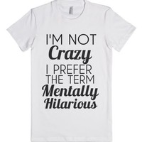 i'm not crazy i prefer the term mentally hilarious-White T-Shirt