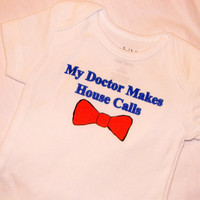 Doctor Who Infant Bodysuit. My Doctor Makes House Calls. Doctor Who Inspired. Can Be Customized By Size.