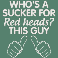 Who's A Sucker For Red Heads. THIS GUY. T-Shirt for Guy Teenage Boy Teenager. Shirt For Men College Student Relationship Couples Hands