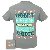 Girlie Girl Originals Don't Make Me Use My Teacher Voice T-Shirt