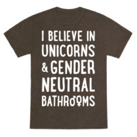I BELIEVE IN UNICORNS & GENDER NEUTRAL BATHROOMS (WHITE)