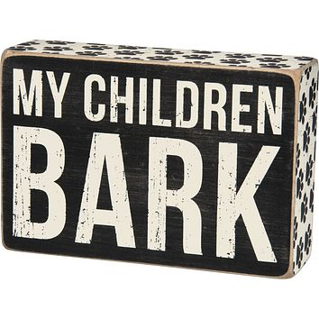 My Children Bark Black and White Wooden Box Sign with Paw Print   Dog Lover Decor