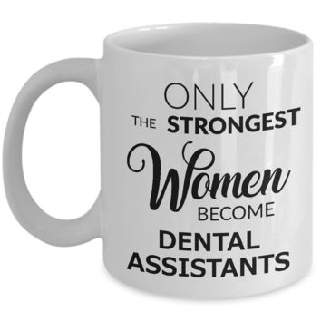 Dental Assistant Coffee Mug Only the Strongest Women Become Dental Assistants