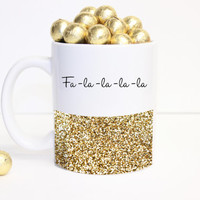 "glitter ""Fa-la-la-la-la"" Coffee Mug - Tea cup - Holiday Mug - cute gift - Christmas Present - holiday decor - Kate Spade Inspired"