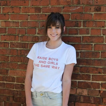Raise Boys And Girls The Same Way Tumblr Feminist T-Shirt