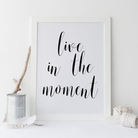 PRINTABLE ART Live in the Moment quote; Typographic print Wall artwork Adventure quote Travel poster Home decor Room art Instant download