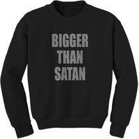Bigger Than Satan Adult Crewneck Sweatshirt