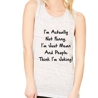Women's Flowy Muscle Top I'm Actually Not Funny I'm Just Mean