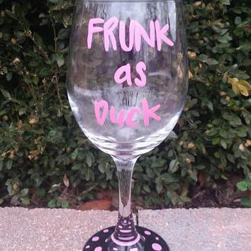 Frunk As Duck handpainted wine glass, funny sarcastic wine glasses, drunk as fuck