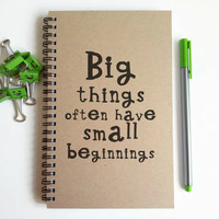 Writing journal, spiral notebook, small sketchbook, scrapbook, handmade - Big things often have small beginnings, inspirational quote
