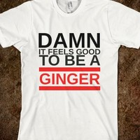 Damn it feels good to be a Ginger T-Shirt-Unisex White T-Shirt