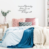 """Loved you yesterday, love you still. Always have, Always will - 30"""" x 18"""" - Vinyl Wall Decal"""