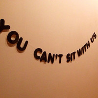 You Can't Sit With Us Banner - Mean Girls Bunting - You Cant Sit With Us Garland