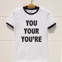 S M L XL --  You Your You're Tshirts Funny Quote Tee Shirts School Shirts Women Shirts Men Shirts Ringer Tee Shirts Long Sleeve Short Sleeve