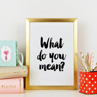 JUSTIN BIEBER QUOTE,Justin Bieber Song Quote,Purpose Album,Justin Bieber Album Quote,What Do You Mean,Typography Print,Girl Room Decor.Quote