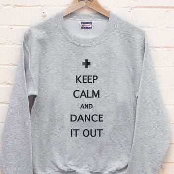 Keep calm and Dance it out printed on Black, Lightsteel, white, maroon, or navy Crew neck Sweatshirt