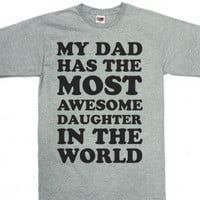 My Dad Has The Most Awesome Daughter (Shirt) |