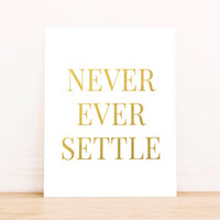 "Printable Art Gold Foil Art Print ""'Never Ever Settle"" Home Decor Office Decor Poster"