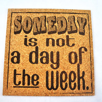 Someday! Quirky Corkies Cork board, wall decor, for Home, Office, Dorm, Bedroom, Kids Room wall art