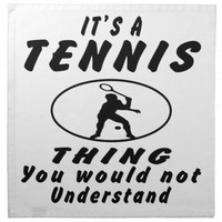 It's a Tennis thing you would not understand.