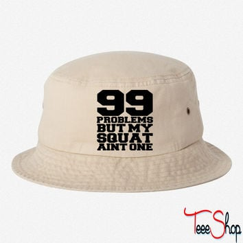 99 Problems But My Squat Aint One bucket hat
