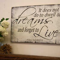 It Does Not Do To Dwell On Dreams And Forget To Live Wood Sign Albus Dumbledore Quote Pallet Wood Sign Inspirational Sign